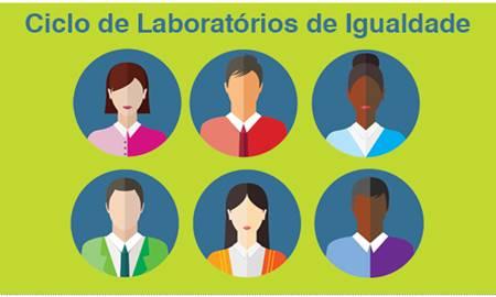 10ª Edição do Ciclo de Laboratórios de Igualdade entre Mulheres e Homens no Trabalho e no Emprego